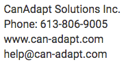 CanAdapt Solutions Inc. Phone: six one three, eight zero six, nine zero zero five. website: www.can-adapt.com, email: help at can hyphen adapt dot com, (spoken phonetically to trick spam bots)